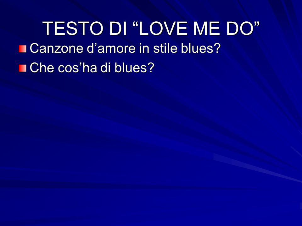 TESTO DI LOVE ME DO Canzone d'amore in stile blues