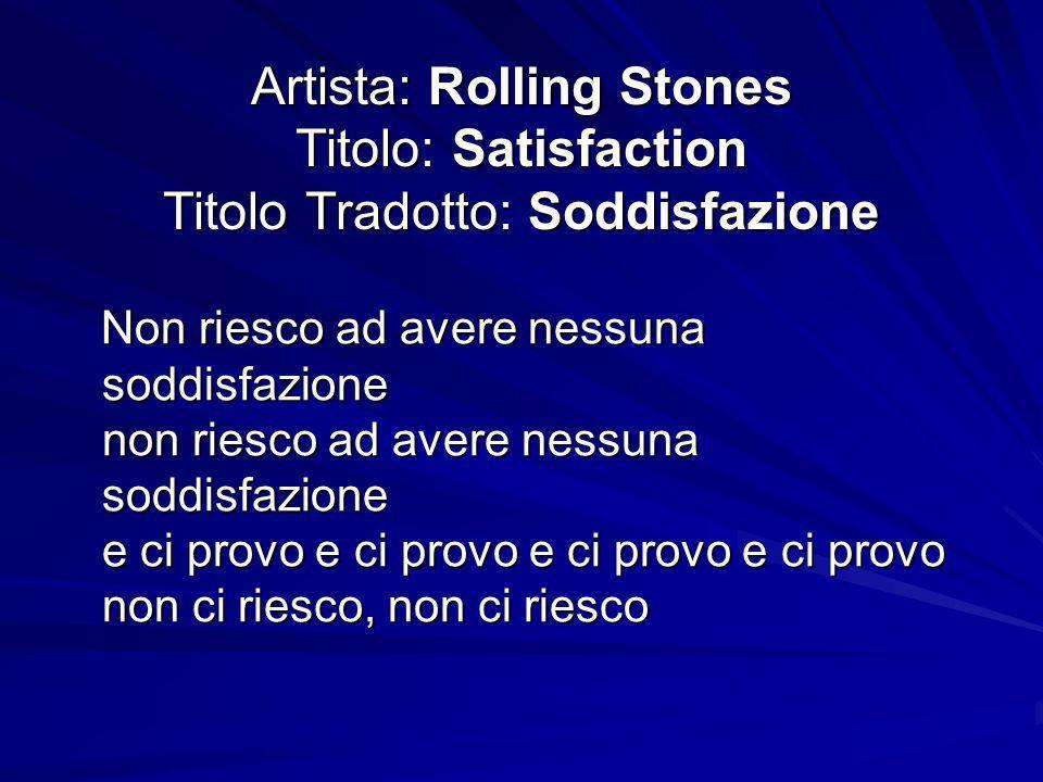 Artista: Rolling Stones Titolo: Satisfaction Titolo Tradotto: Soddisfazione