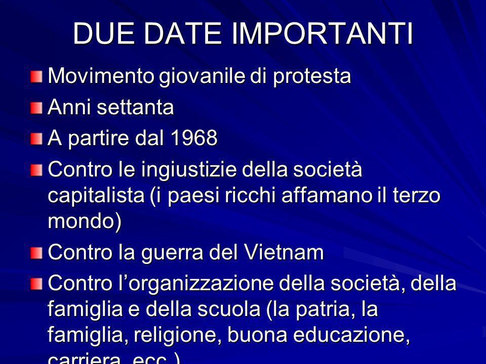 DUE DATE IMPORTANTI Movimento giovanile di protesta Anni settanta
