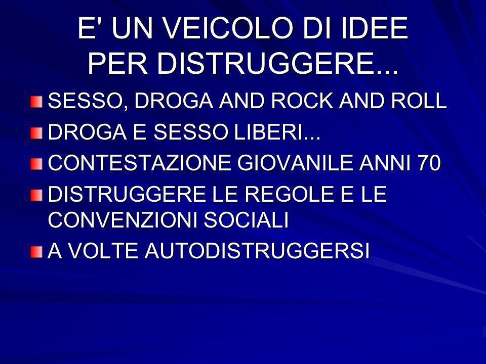 E UN VEICOLO DI IDEE PER DISTRUGGERE...