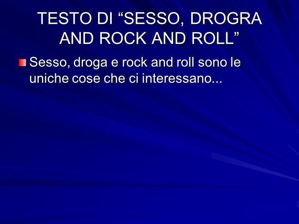 TESTO DI SESSO, DROGRA AND ROCK AND ROLL