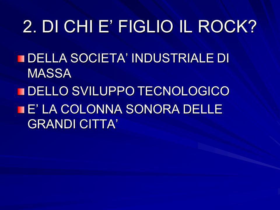 2. DI CHI E' FIGLIO IL ROCK DELLA SOCIETA' INDUSTRIALE DI MASSA