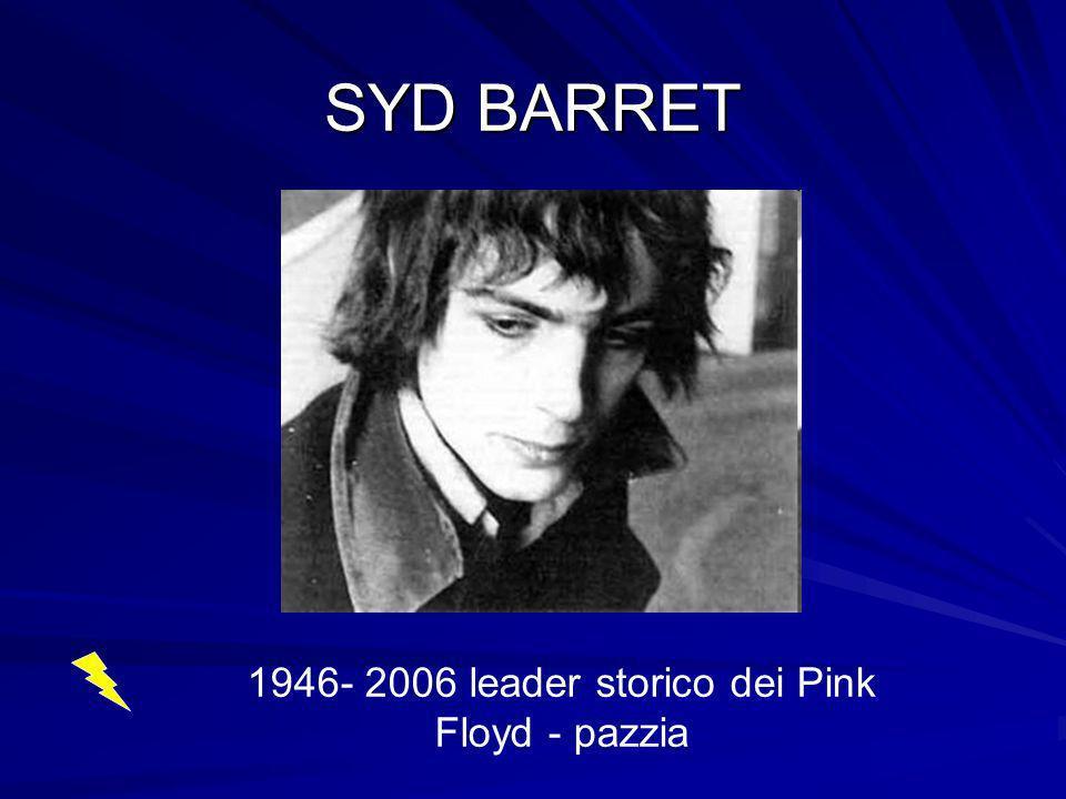 1946- 2006 leader storico dei Pink Floyd - pazzia