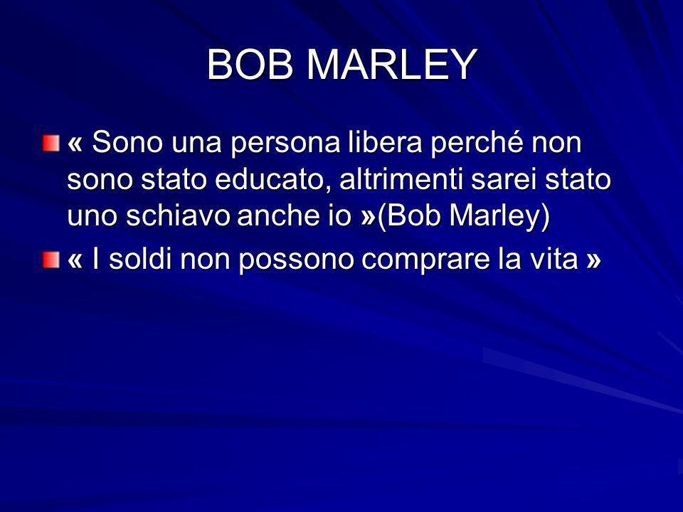 BOB MARLEY « Sono una persona libera perché non sono stato educato, altrimenti sarei stato uno schiavo anche io »(Bob Marley)
