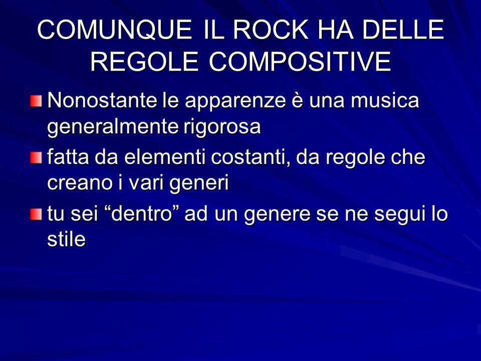 COMUNQUE IL ROCK HA DELLE REGOLE COMPOSITIVE