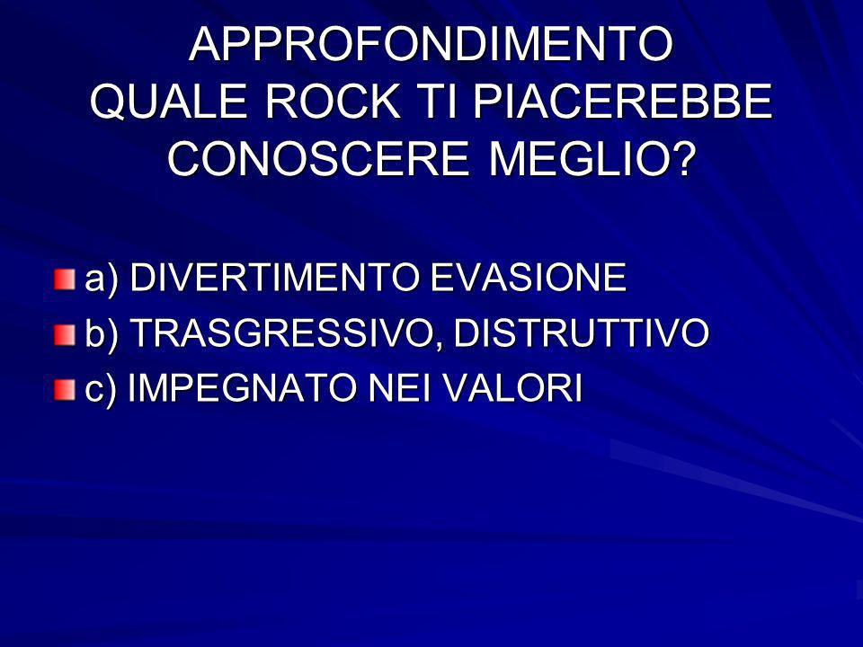 APPROFONDIMENTO QUALE ROCK TI PIACEREBBE CONOSCERE MEGLIO