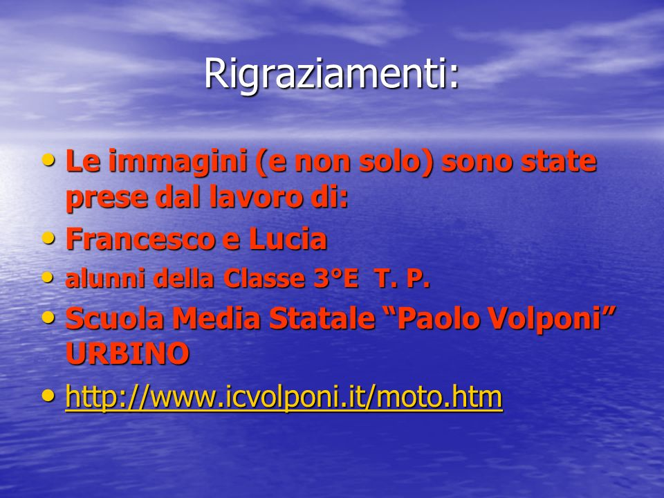 Rigraziamenti: Le immagini (e non solo) sono state prese dal lavoro di: Francesco e Lucia. alunni della Classe 3°E T. P.