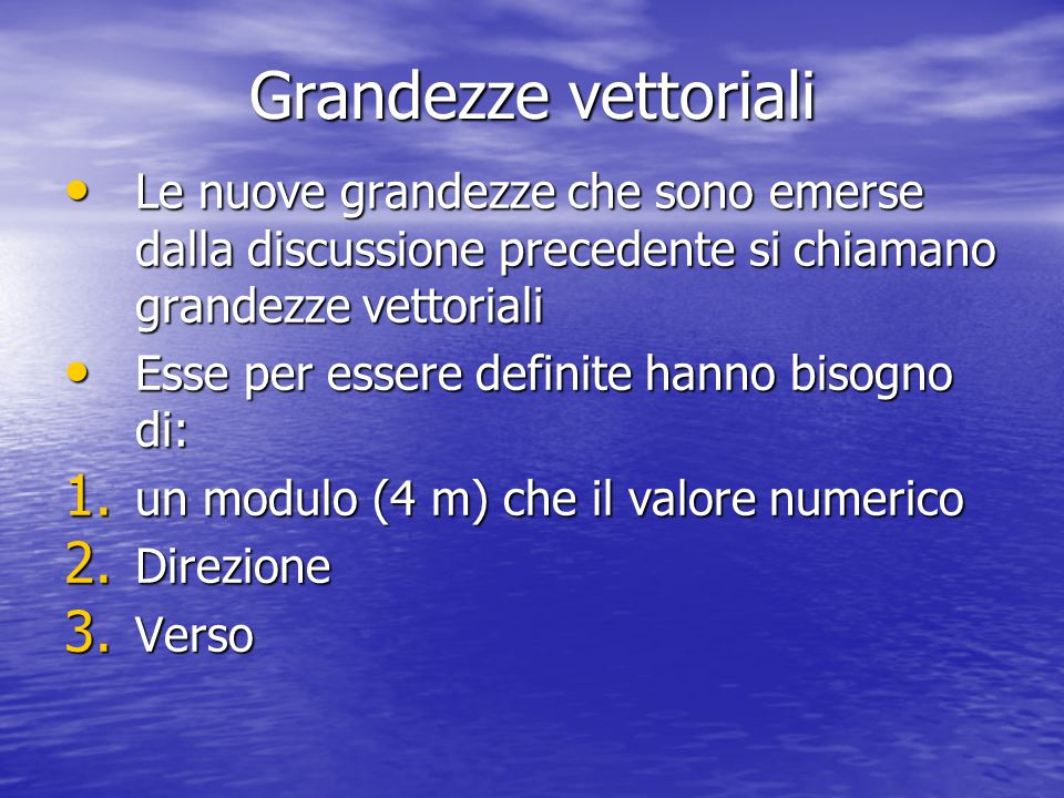 Grandezze vettoriali Le nuove grandezze che sono emerse dalla discussione precedente si chiamano grandezze vettoriali.