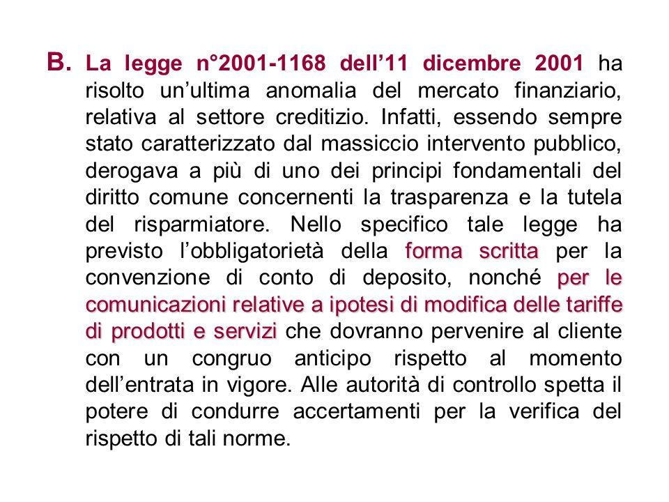 La legge n°2001-1168 dell'11 dicembre 2001 ha risolto un'ultima anomalia del mercato finanziario, relativa al settore creditizio.