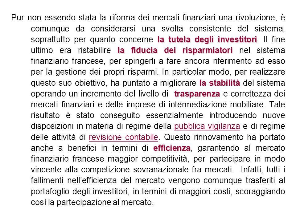 Pur non essendo stata la riforma dei mercati finanziari una rivoluzione, è comunque da considerarsi una svolta consistente del sistema, soprattutto per quanto concerne la tutela degli investitori.