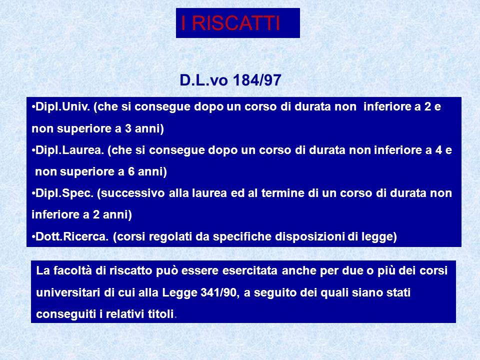 I RISCATTI D.L.vo 184/97. Dipl.Univ. (che si consegue dopo un corso di durata non inferiore a 2 e.