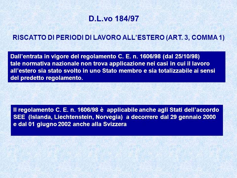 D.L.vo 184/97RISCATTO DI PERIODI DI LAVORO ALL'ESTERO (ART. 3, COMMA 1) Dall'entrata in vigore del regolamento C. E. n. 1606/98 (dal 25/10/98)