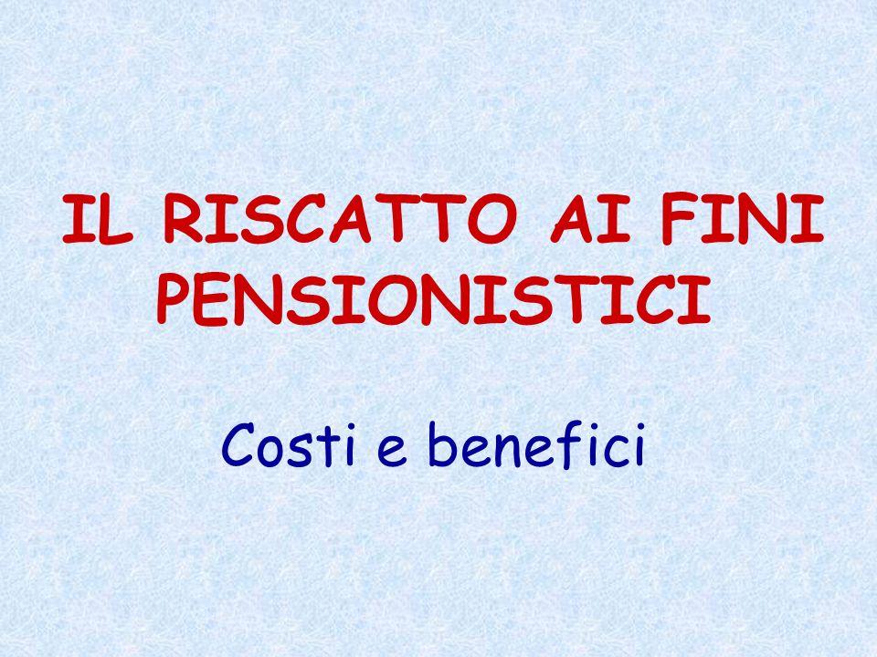 IL RISCATTO AI FINI PENSIONISTICI Costi e benefici