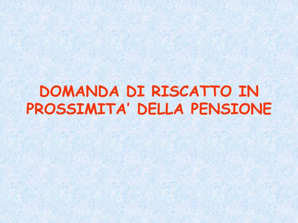 DOMANDA DI RISCATTO IN PROSSIMITA' DELLA PENSIONE