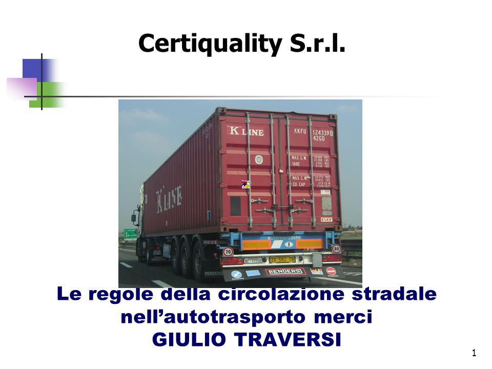 Certiquality S.r.l. Le regole della circolazione stradale nell'autotrasporto merci GIULIO TRAVERSI
