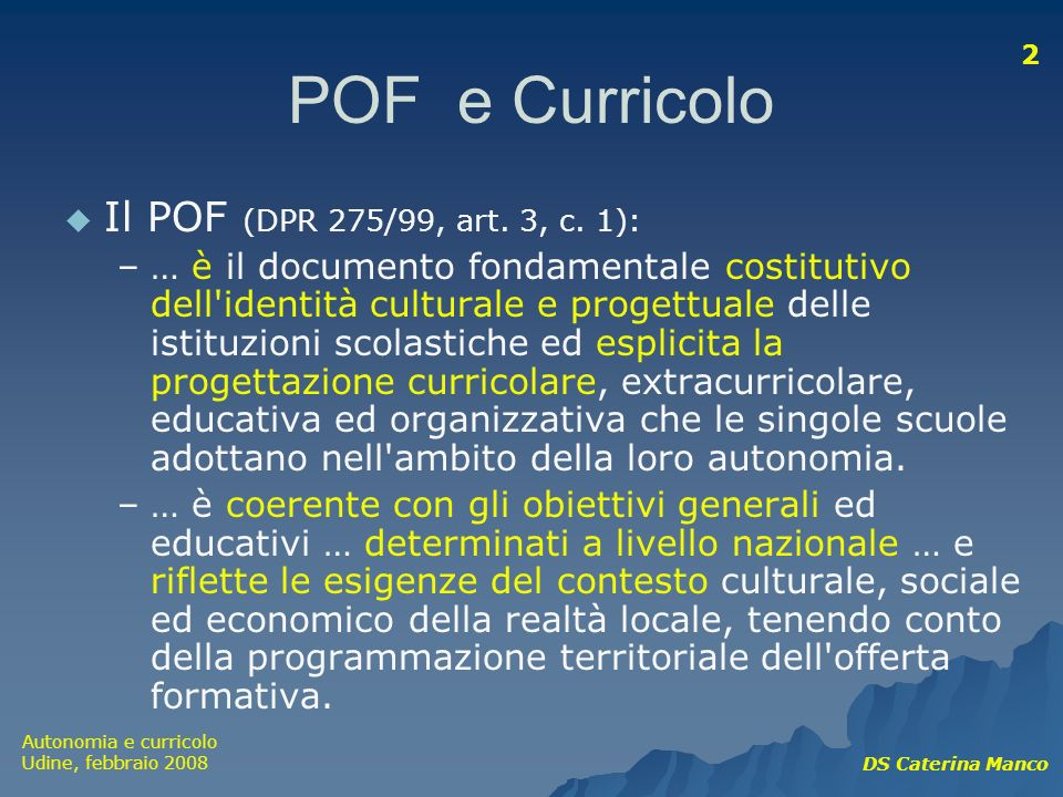 POF e Curricolo Il POF (DPR 275/99, art. 3, c. 1):