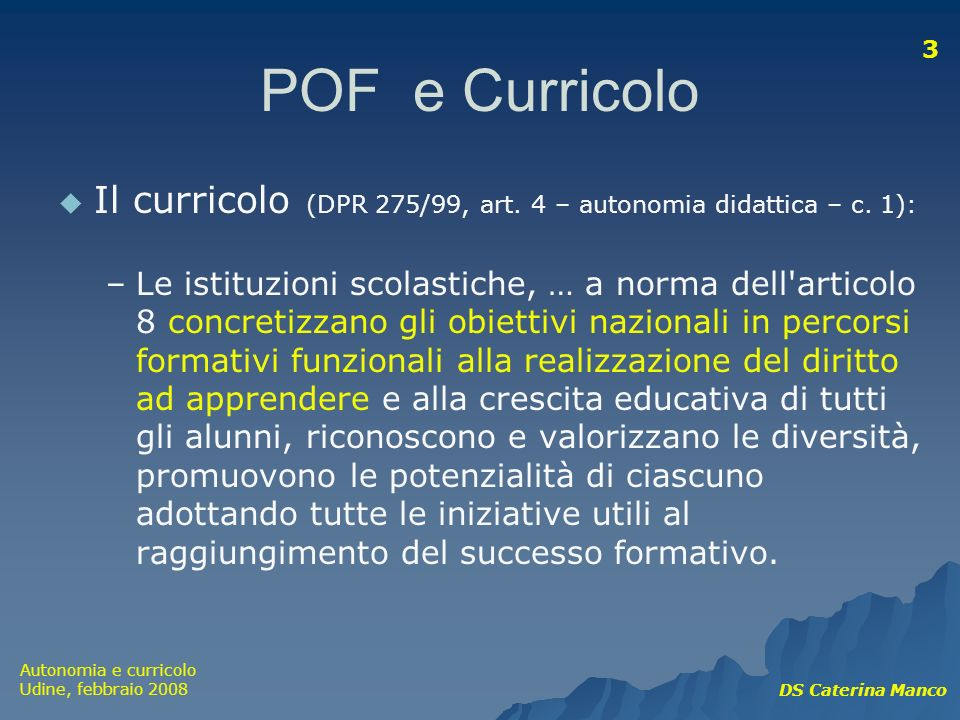 POF e Curricolo Il curricolo (DPR 275/99, art. 4 – autonomia didattica – c. 1):