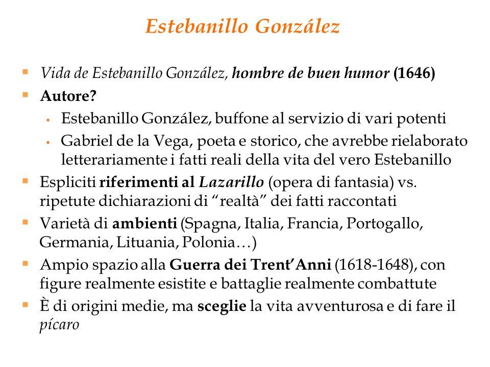 Estebanillo González Vida de Estebanillo González, hombre de buen humor (1646) Autore Estebanillo González, buffone al servizio di vari potenti.