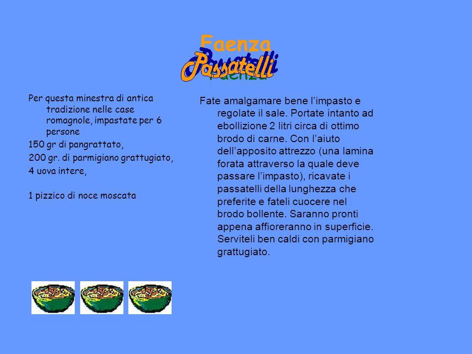 Faenza Faenza. Per questa minestra di antica tradizione nelle case romagnole, impastate per 6 persone.