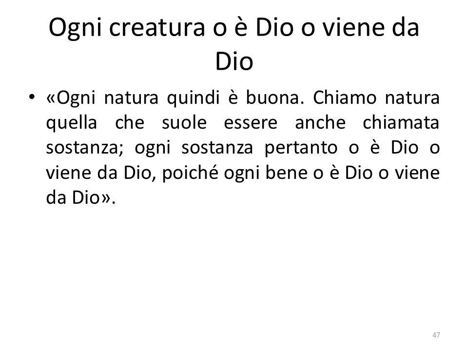 Ogni creatura o è Dio o viene da Dio