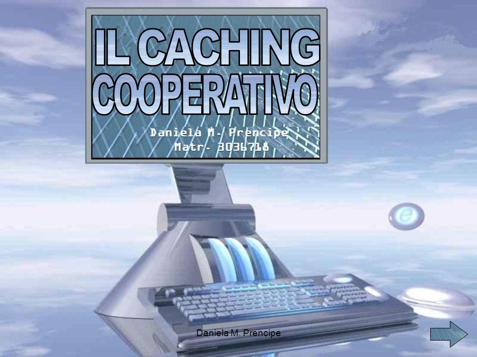 IL CACHING COOPERATIVO Daniela M. Prencipe Matr. 3036718