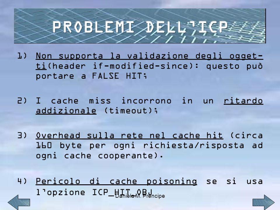 PROBLEMI DELL'ICP Non supporta la validazione degli ogget-ti(header if-modified-since): questo può portare a FALSE HIT;