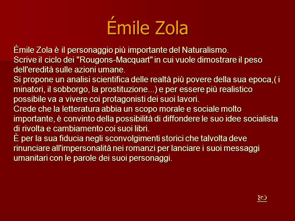 Émile Zola Émile Zola è il personaggio più importante del Naturalismo.