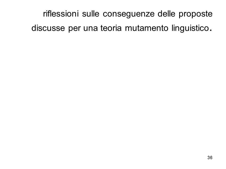 riflessioni sulle conseguenze delle proposte discusse per una teoria mutamento linguistico.