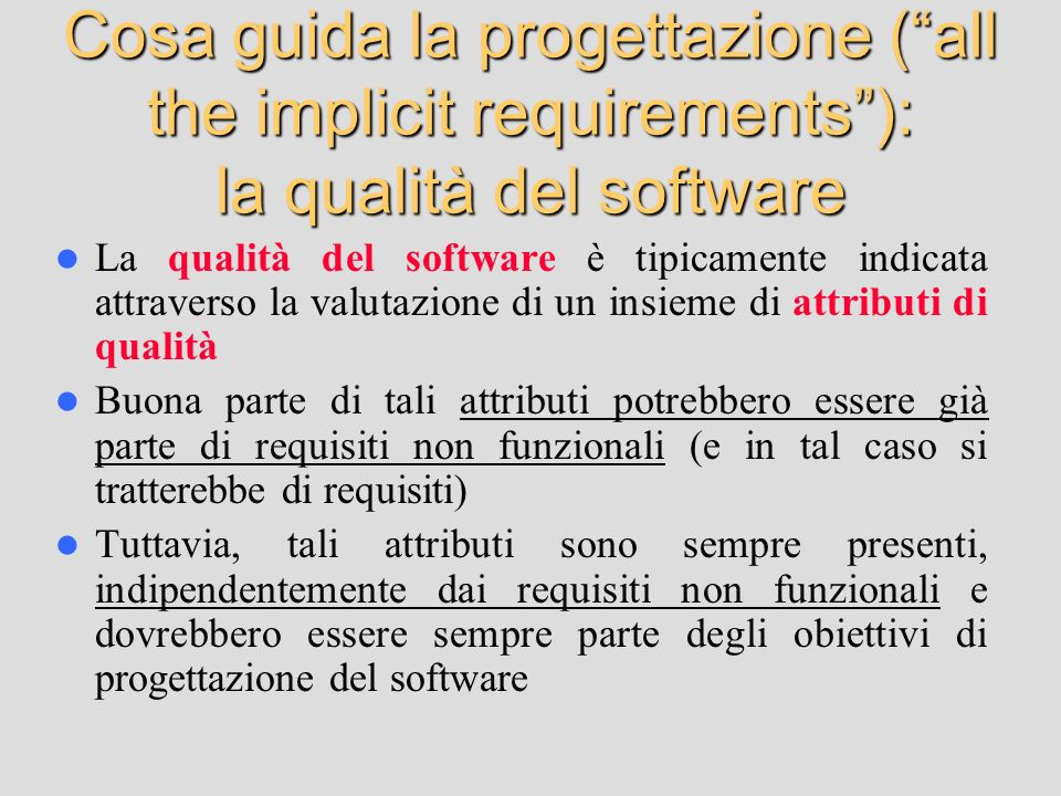 Cosa guida la progettazione ( all the implicit requirements ): la qualità del software
