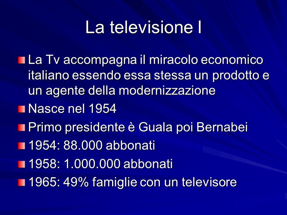 La televisione I La Tv accompagna il miracolo economico italiano essendo essa stessa un prodotto e un agente della modernizzazione.