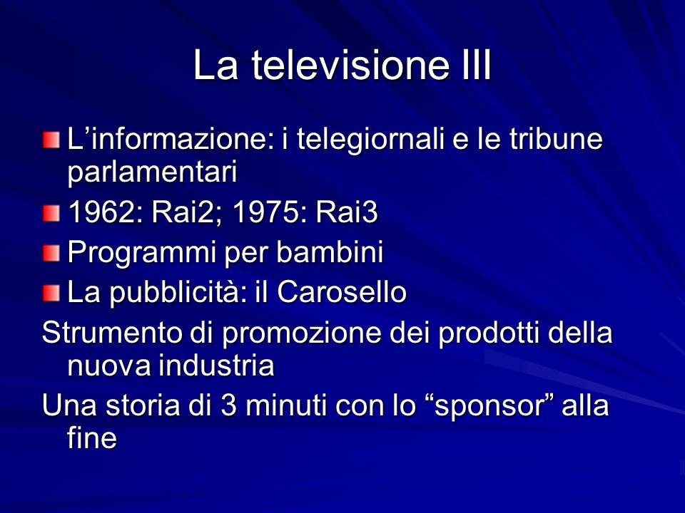La televisione III L'informazione: i telegiornali e le tribune parlamentari. 1962: Rai2; 1975: Rai3.