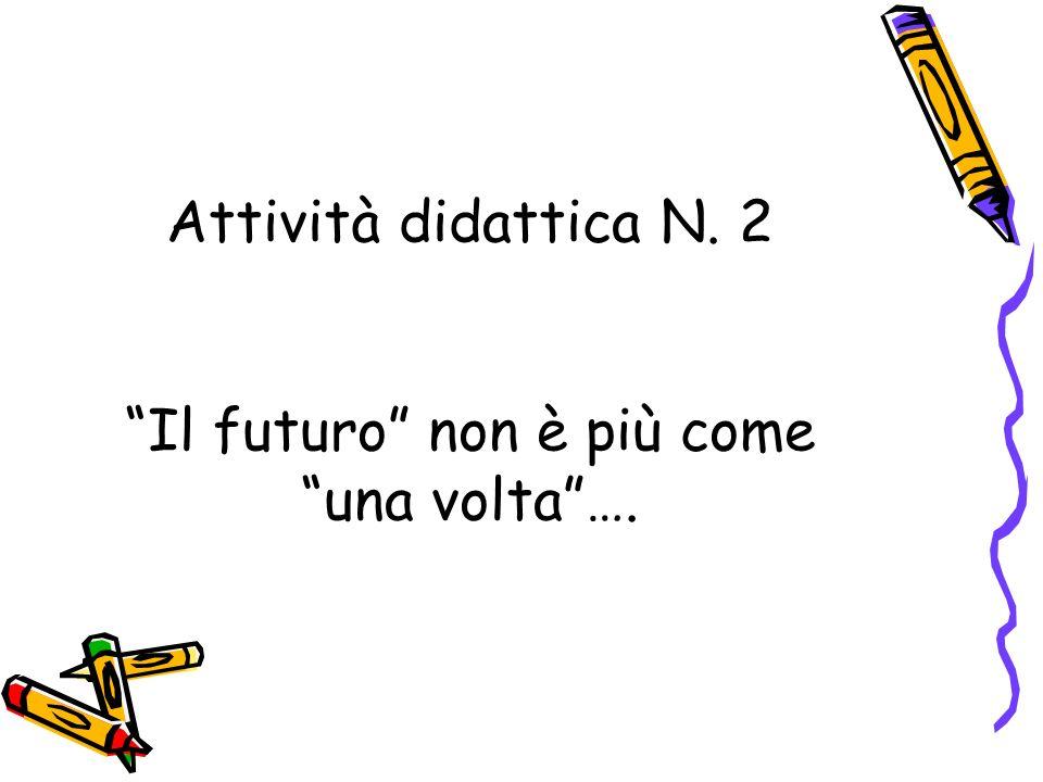 Attività didattica N. 2 Il futuro non è più come una volta ….