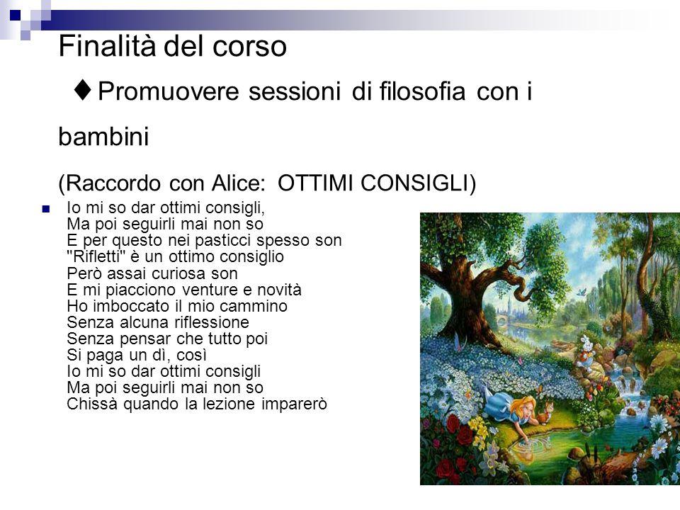 Finalità del corso Promuovere sessioni di filosofia con i bambini (Raccordo con Alice: OTTIMI CONSIGLI)