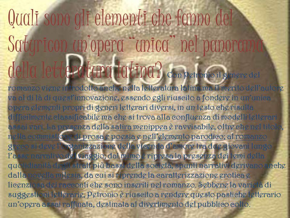 Quali sono gli elementi che fanno del Satyricon un'opera unica nel panorama della letteratura latina.
