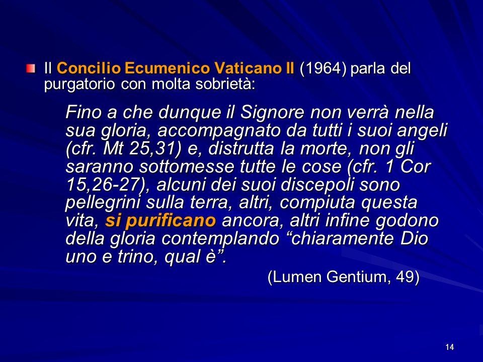 Il Concilio Ecumenico Vaticano II (1964) parla del purgatorio con molta sobrietà: