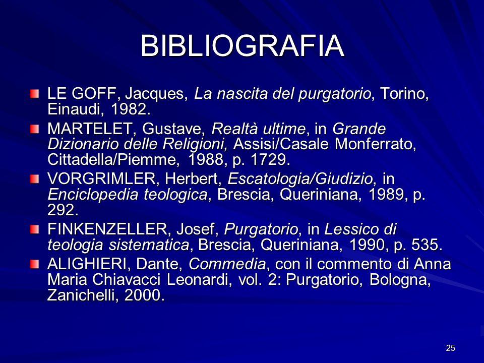 BIBLIOGRAFIA LE GOFF, Jacques, La nascita del purgatorio, Torino, Einaudi, 1982.