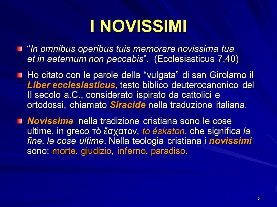 I NOVISSIMI In omnibus operibus tuis memorare novissima tua et in aeternum non peccabis . (Ecclesiasticus 7,40)
