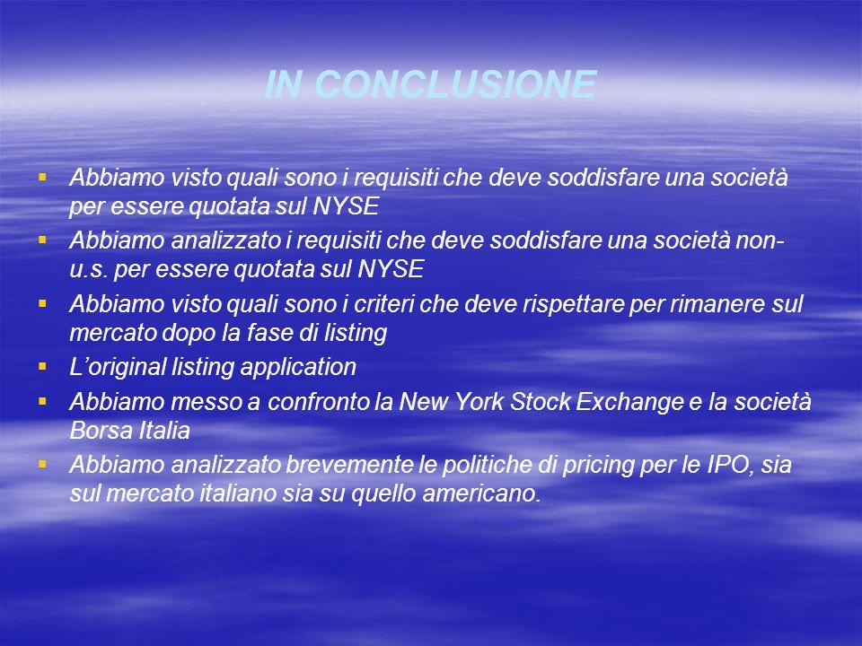 IN CONCLUSIONE Abbiamo visto quali sono i requisiti che deve soddisfare una società per essere quotata sul NYSE.