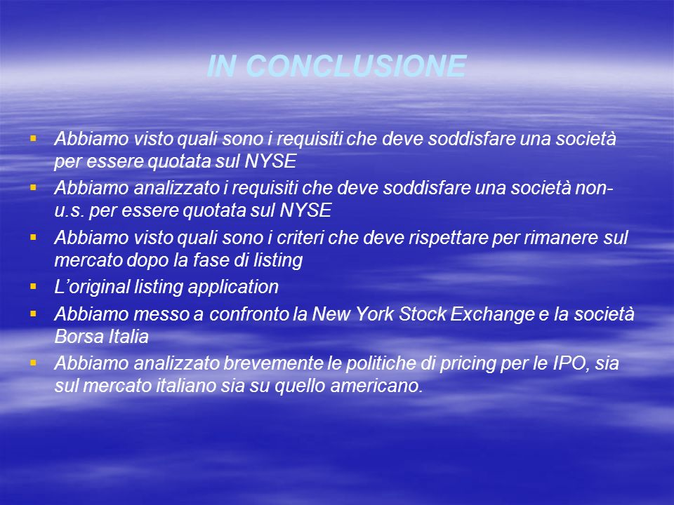 IN CONCLUSIONEAbbiamo visto quali sono i requisiti che deve soddisfare una società per essere quotata sul NYSE.