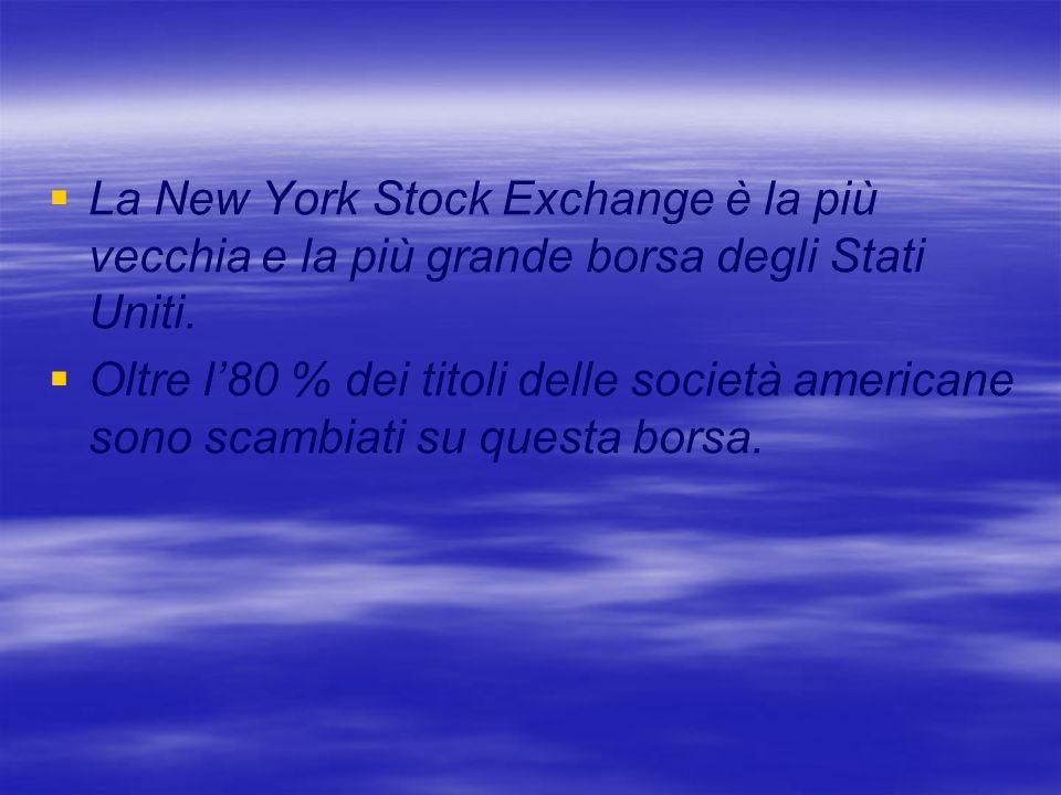 La New York Stock Exchange è la più vecchia e la più grande borsa degli Stati Uniti.