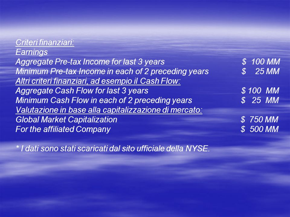 Criteri finanziari:Earnings. Aggregate Pre-tax Income for last 3 years $ 100 MM.