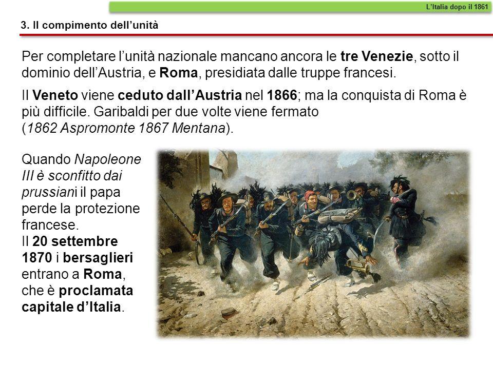 L'Italia dopo il 1861 3. Il compimento dell'unità.