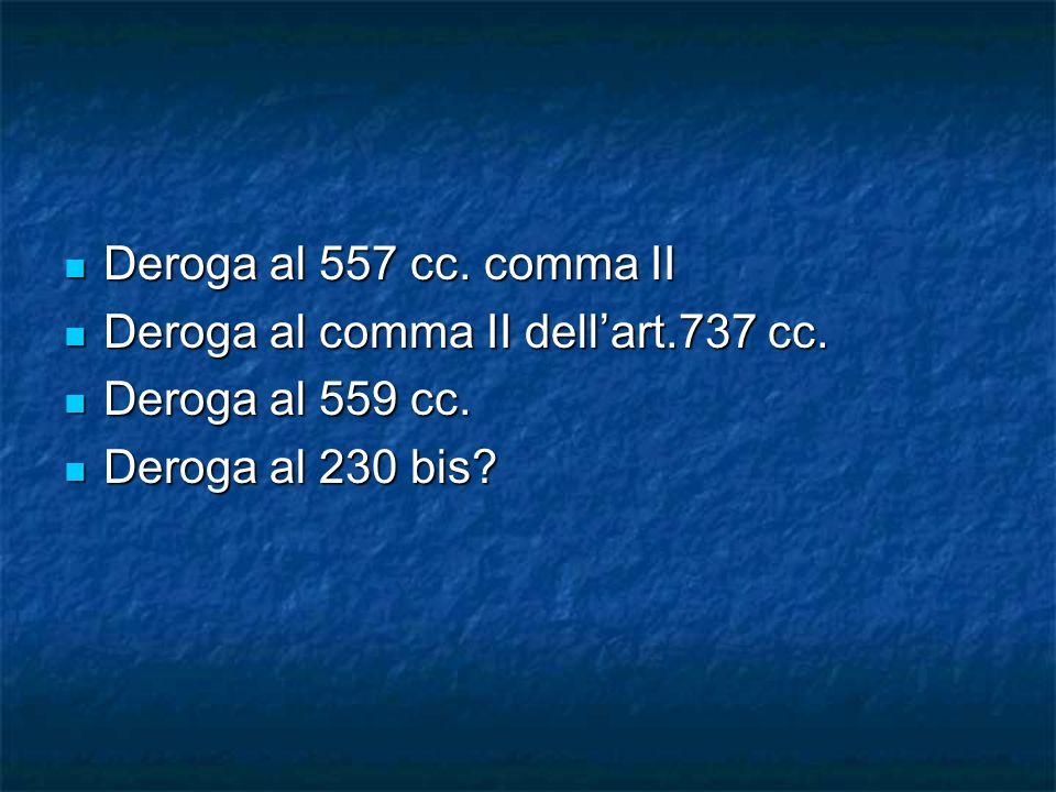 Deroga al 557 cc. comma II Deroga al comma II dell'art.737 cc. Deroga al 559 cc. Deroga al 230 bis