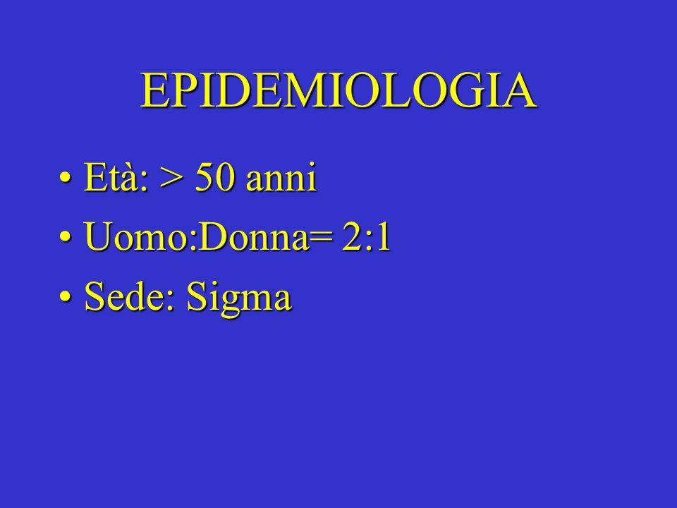 EPIDEMIOLOGIA Età: > 50 anni Uomo:Donna= 2:1 Sede: Sigma