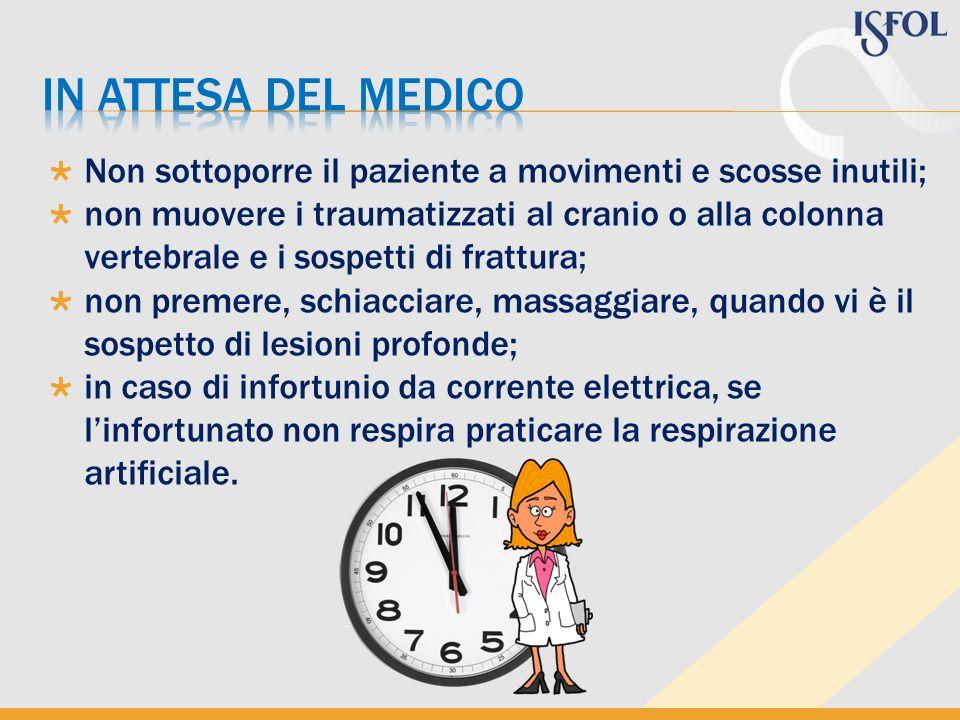 In attesa del medico Non sottoporre il paziente a movimenti e scosse inutili;