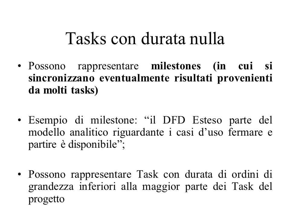 Tasks con durata nulla Possono rappresentare milestones (in cui si sincronizzano eventualmente risultati provenienti da molti tasks)