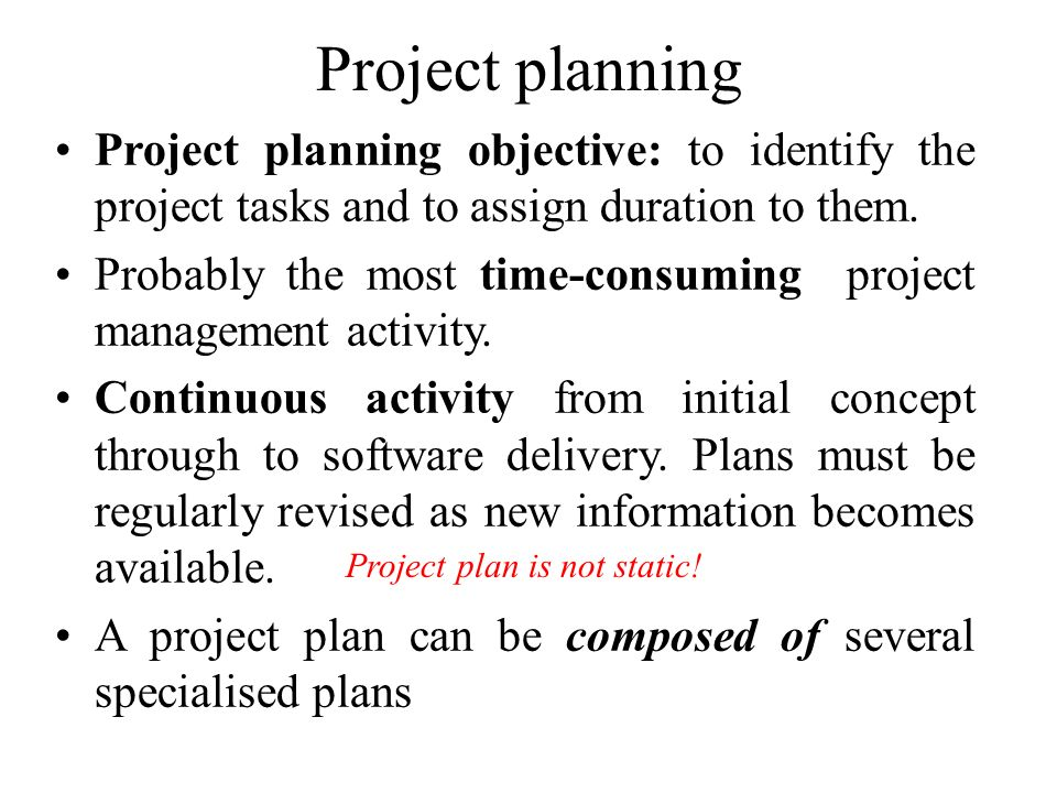 Project planning Project planning objective: to identify the project tasks and to assign duration to them.