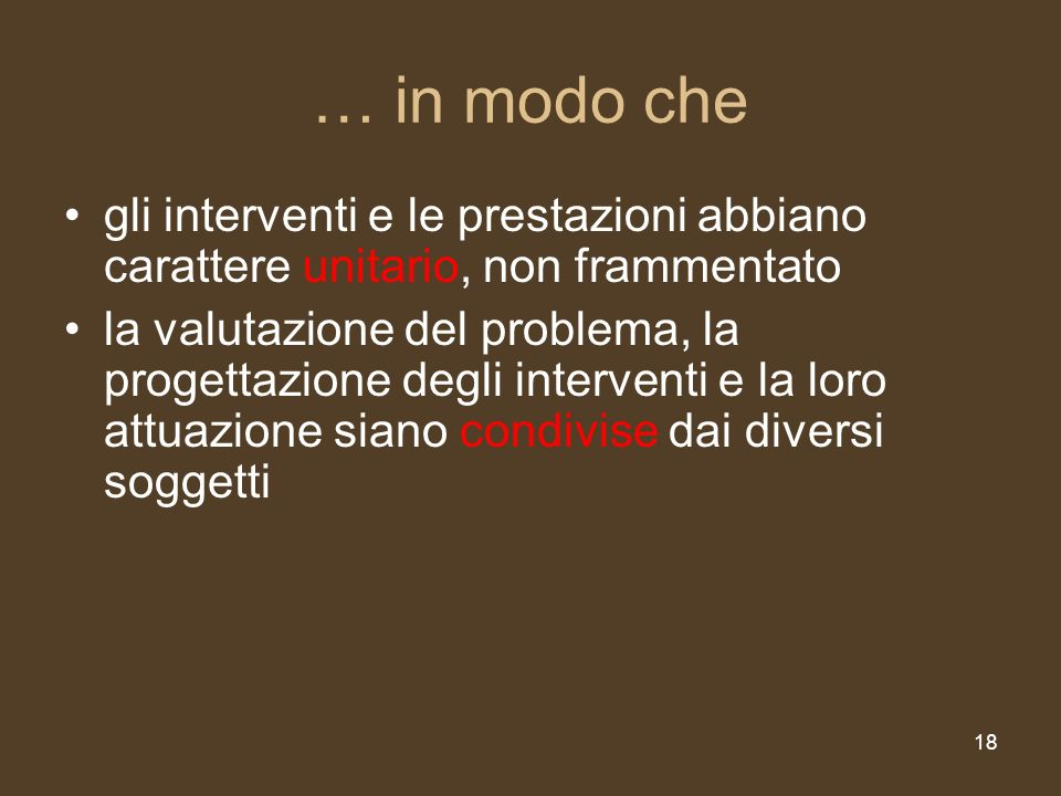 … in modo che gli interventi e le prestazioni abbiano carattere unitario, non frammentato.