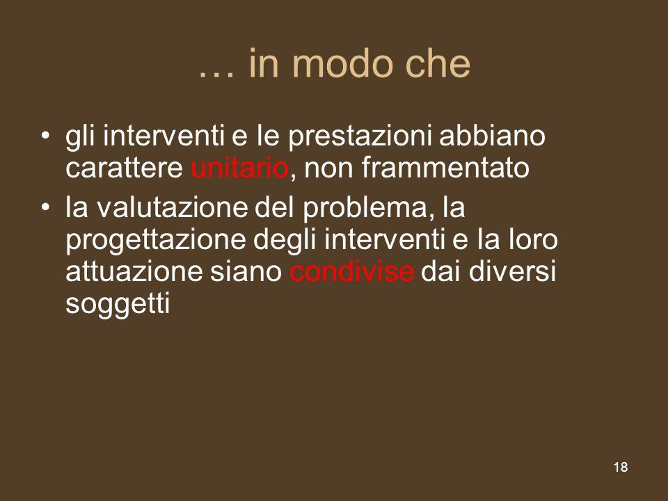 … in modo chegli interventi e le prestazioni abbiano carattere unitario, non frammentato.