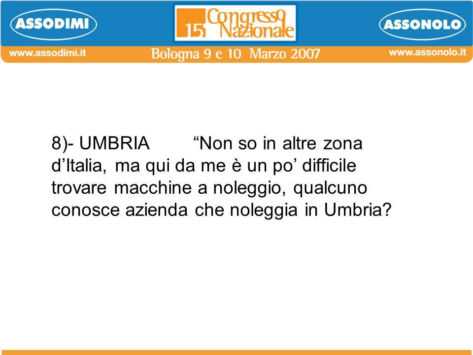8)- UMBRIA Non so in altre zona d'Italia, ma qui da me è un po' difficile trovare macchine a noleggio, qualcuno conosce azienda che noleggia in Umbria